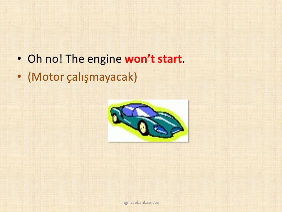 Oh no! The engine won't start. (Motor çalışmayacak) ingilizcebankasi.com