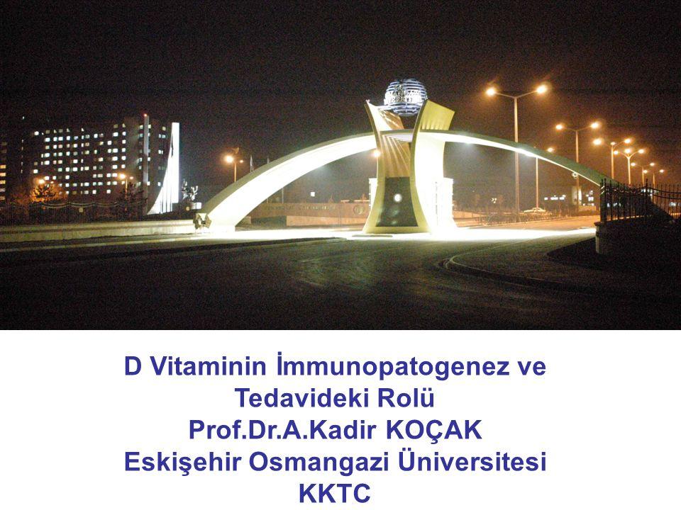 D Vitaminin İmmunopatogenez ve Tedavideki Rolü Prof.Dr.A.Kadir KOÇAK Eskişehir Osmangazi Üniversitesi KKTC
