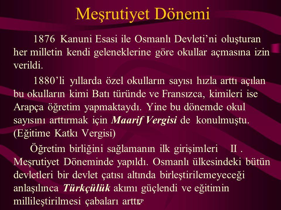 FP Meşrutiyet Dönemi 1876 Kanuni Esasi ile Osmanlı Devleti'ni oluşturan her milletin kendi geleneklerine göre okullar açmasına izin verildi.