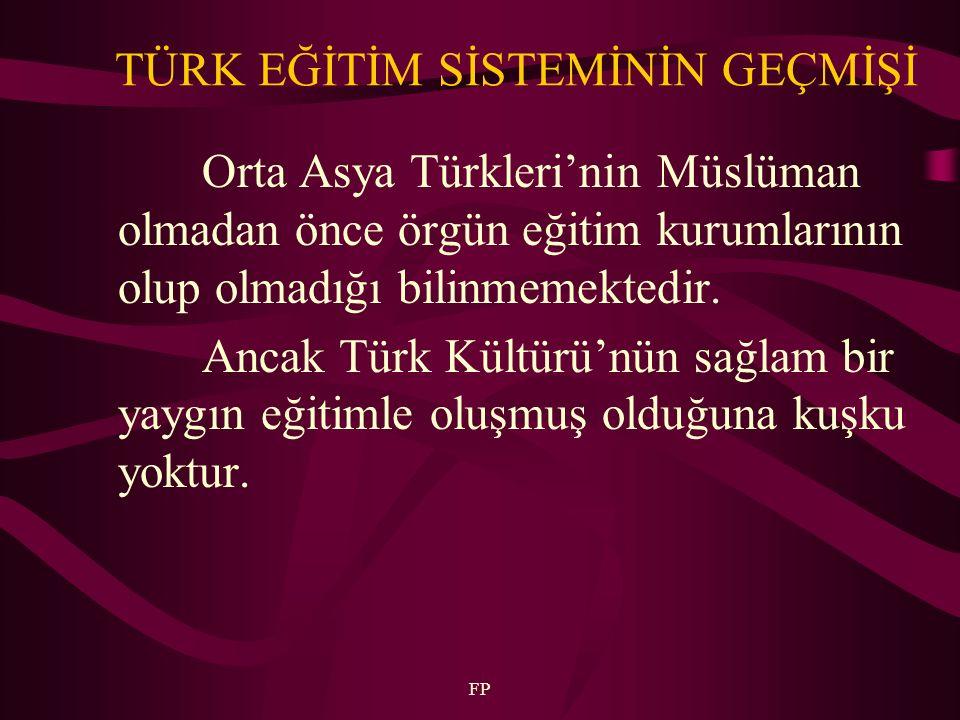 TÜRK EĞİTİM SİSTEMİNİN GEÇMİŞİ Orta Asya Türkleri'nin Müslüman olmadan önce örgün eğitim kurumlarının olup olmadığı bilinmemektedir. Ancak Türk Kültür