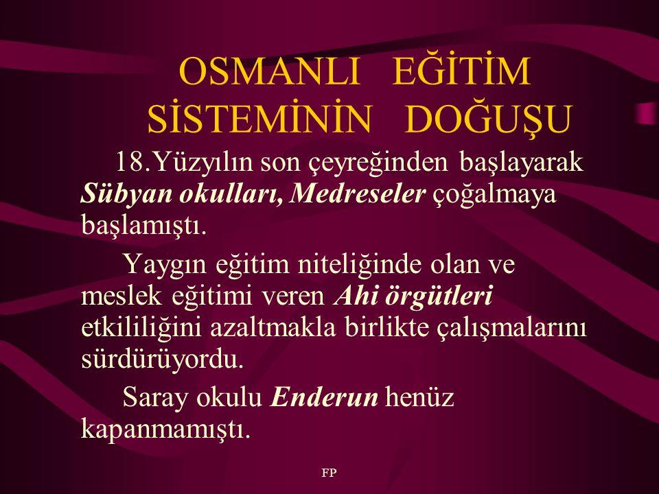 FP Osmanlı eğitim sisteminin doğmaya başlaması 1773'de yukarıda anılan okullara ilk defa devlet eliyle açılan askeri okullar ile kiliselerin açtığı azınlık ve yabancı okullarla olmuştur.