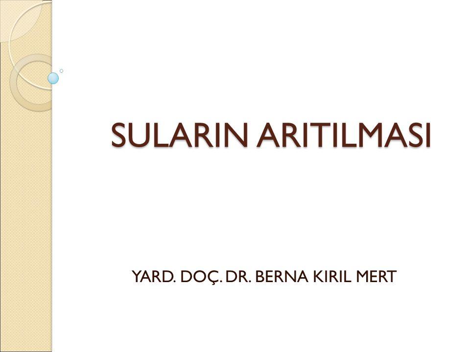 SULARIN ARITILMASI SULARIN ARITILMASI YARD. DOÇ. DR. BERNA KIRIL MERT
