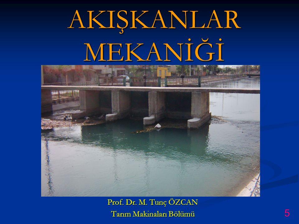 AKIŞKANLAR MEKANİĞİ Prof. Dr. M. Tunç ÖZCAN Tarım Makinaları Bölümü 5