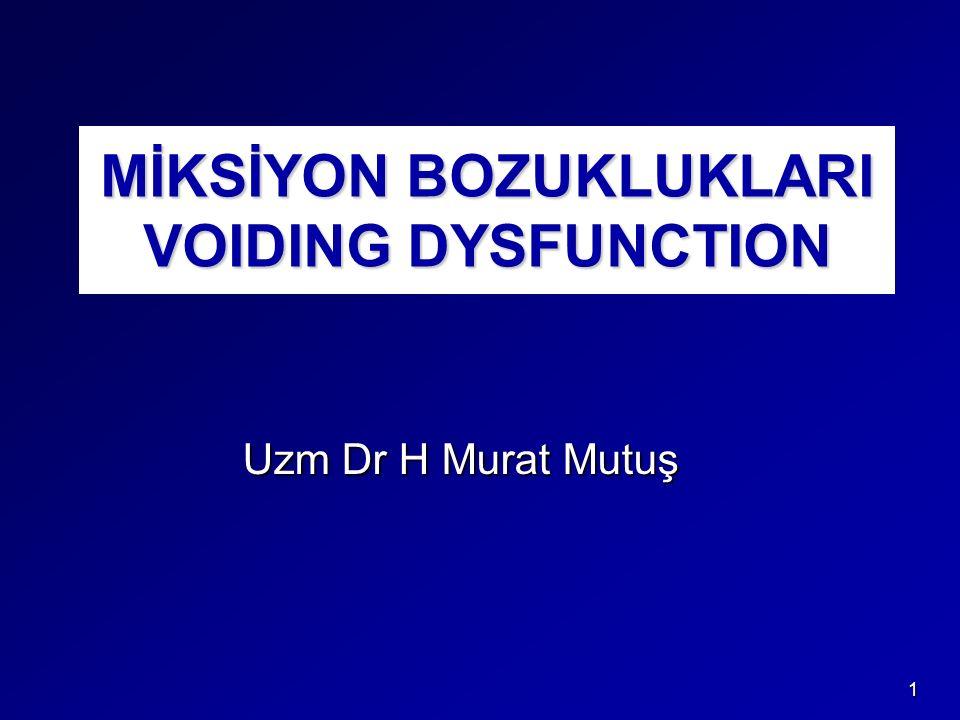 1 MİKSİYON BOZUKLUKLARI VOIDING DYSFUNCTION Uzm Dr H Murat Mutuş