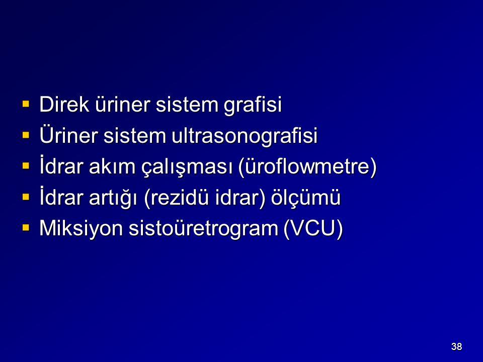38  Direk üriner sistem grafisi  Üriner sistem ultrasonografisi  İdrar akım çalışması (üroflowmetre)  İdrar artığı (rezidü idrar) ölçümü  Miksiyon sistoüretrogram (VCU)