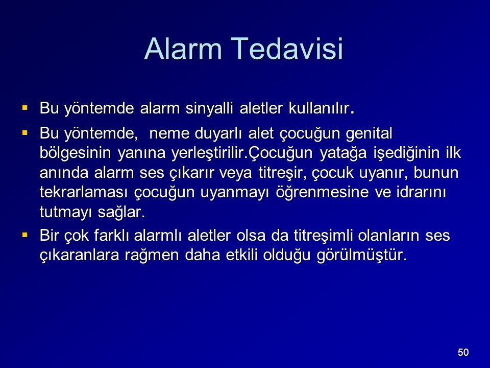 50 Alarm Tedavisi  Bu yöntemde alarm sinyalli aletler kullanılır.  Bu yöntemde, neme duyarlı alet çocuğun genital bölgesinin yanına yerleştirilir.Ço