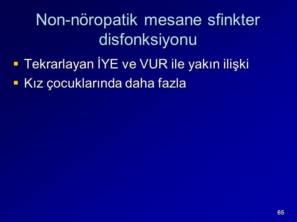 65 Non-nöropatik mesane sfinkter disfonksiyonu  Tekrarlayan İYE ve VUR ile yakın ilişki  Kız çocuklarında daha fazla