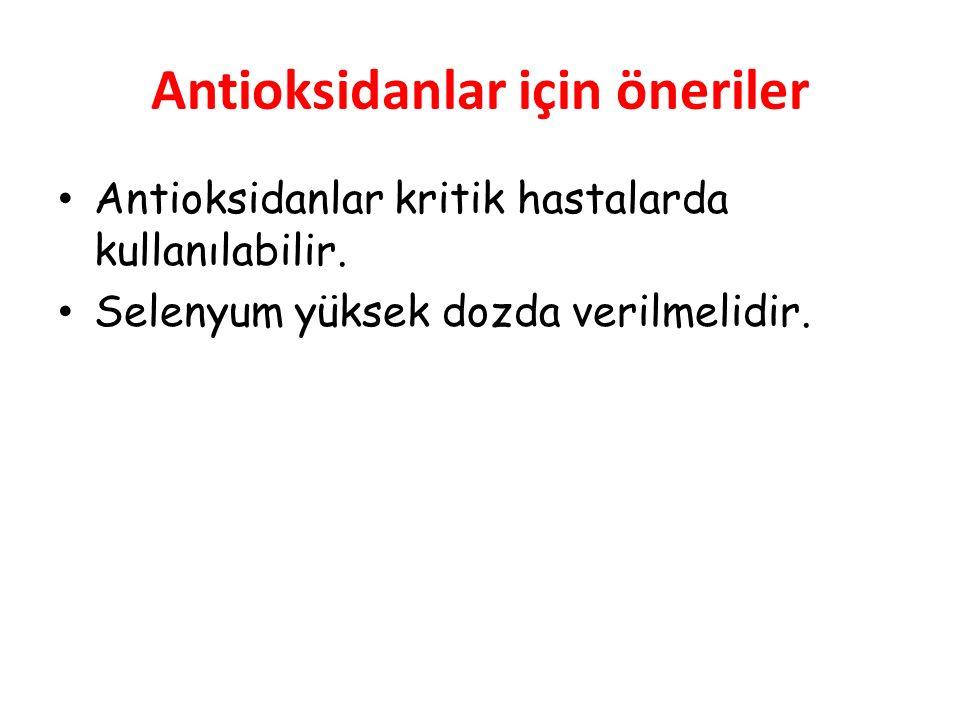 Antioksidanlar için öneriler Antioksidanlar kritik hastalarda kullanılabilir.