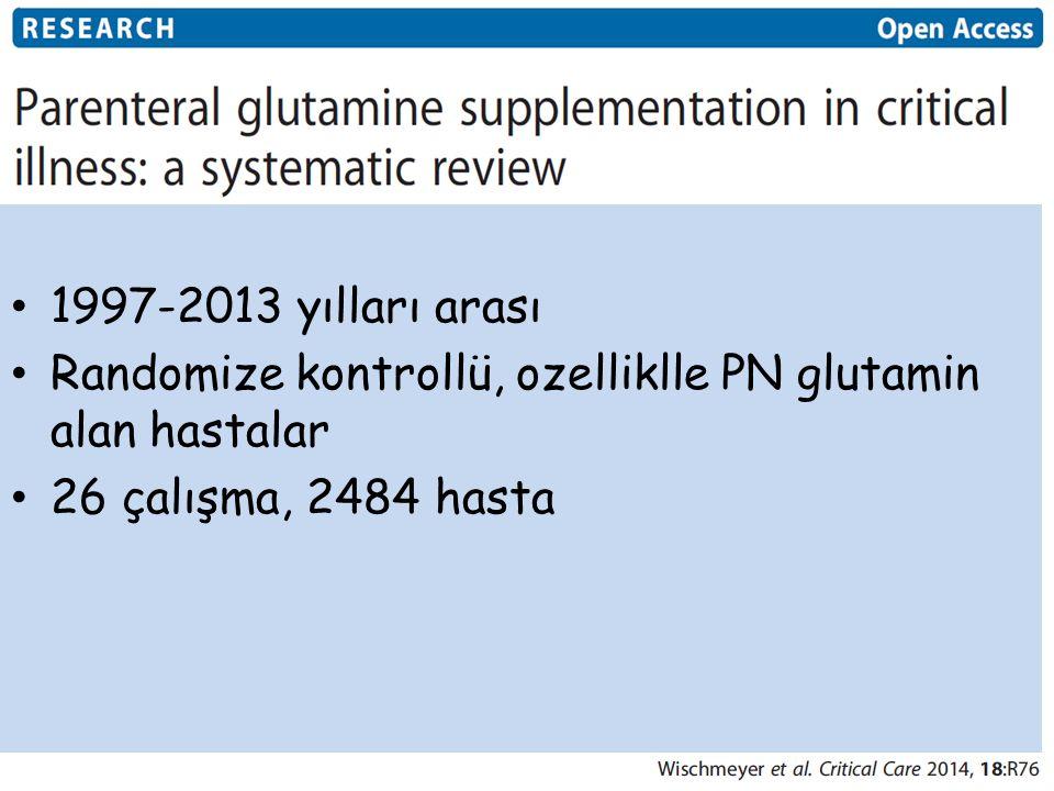 1997-2013 yılları arası Randomize kontrollü, ozelliklle PN glutamin alan hastalar 26 çalışma, 2484 hasta