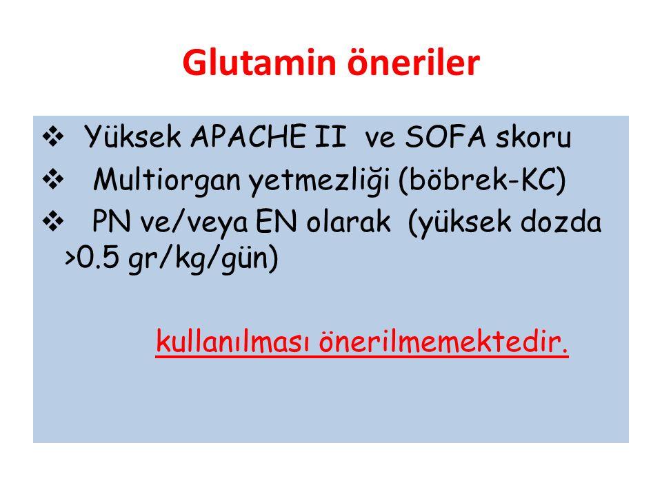 Glutamin öneriler  Yüksek APACHE II ve SOFA skoru  Multiorgan yetmezliği (böbrek-KC)  PN ve/veya EN olarak (yüksek dozda >0.5 gr/kg/gün) kullanılması önerilmemektedir.