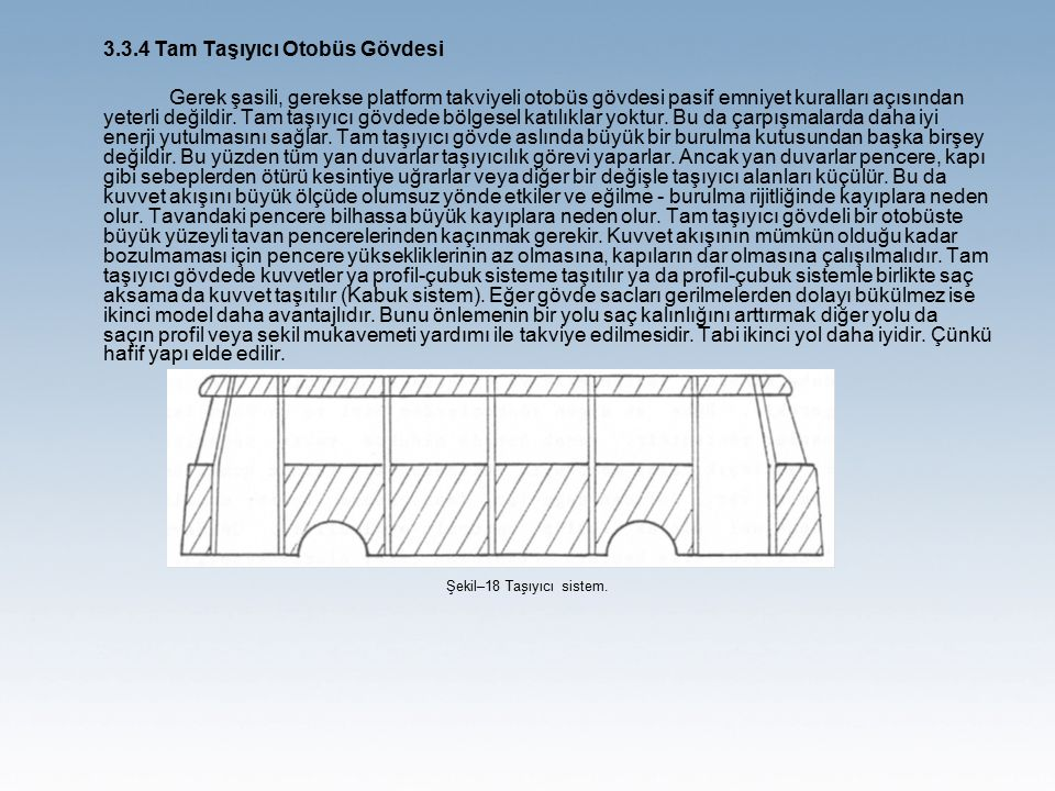 3.3.4 Tam Taşıyıcı Otobüs Gövdesi Gerek şasili, gerekse platform takviyeli otobüs gövdesi pasif emniyet kuralları açısından yeterli değildir.