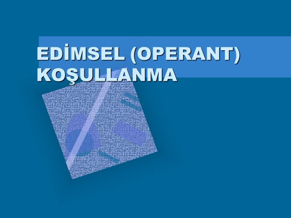 EDİMSEL (OPERANT) KOŞULLANMA