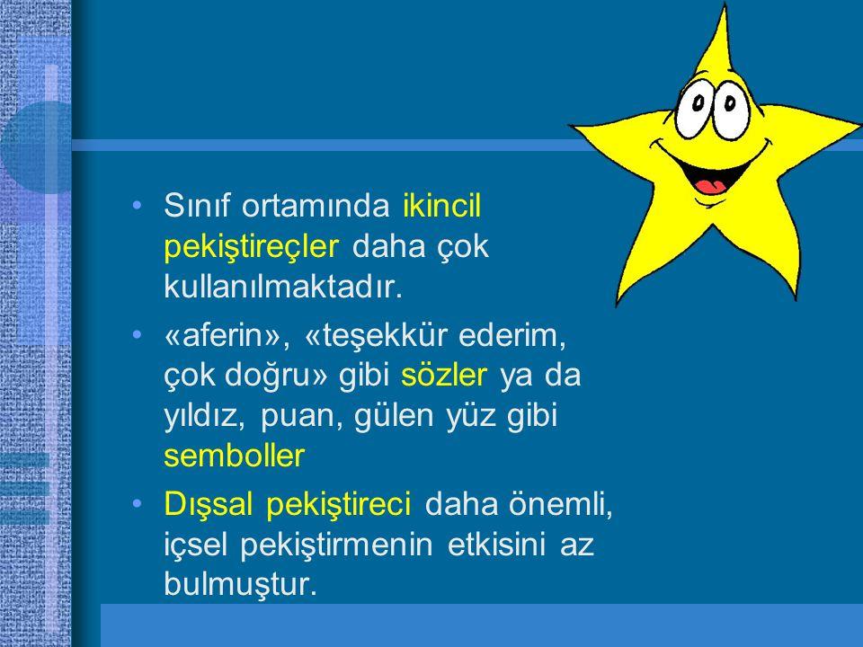 Sınıf ortamında ikincil pekiştireçler daha çok kullanılmaktadır. «aferin», «teşekkür ederim, çok doğru» gibi sözler ya da yıldız, puan, gülen yüz gibi