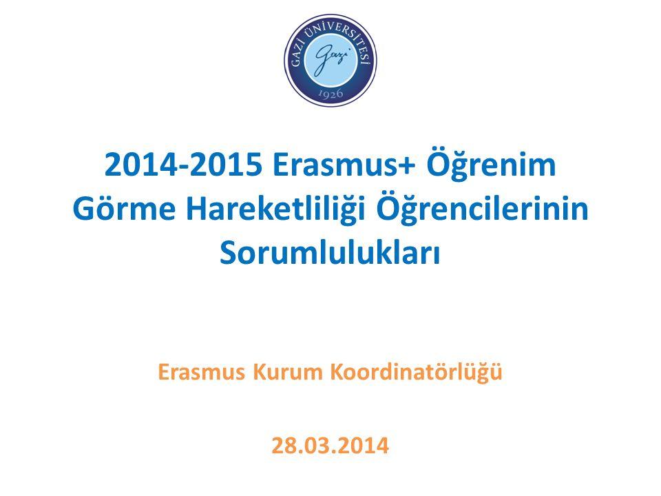 2014-2015 Erasmus+ Öğrenim Görme Hareketliliği Öğrencilerinin Sorumlulukları Erasmus Kurum Koordinatörlüğü 28.03.2014