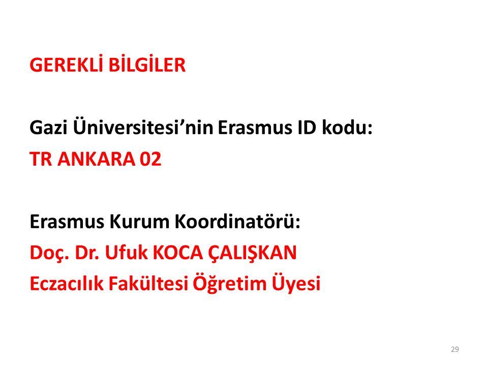 GEREKLİ BİLGİLER Gazi Üniversitesi'nin Erasmus ID kodu: TR ANKARA 02 Erasmus Kurum Koordinatörü: Doç. Dr. Ufuk KOCA ÇALIŞKAN Eczacılık Fakültesi Öğret