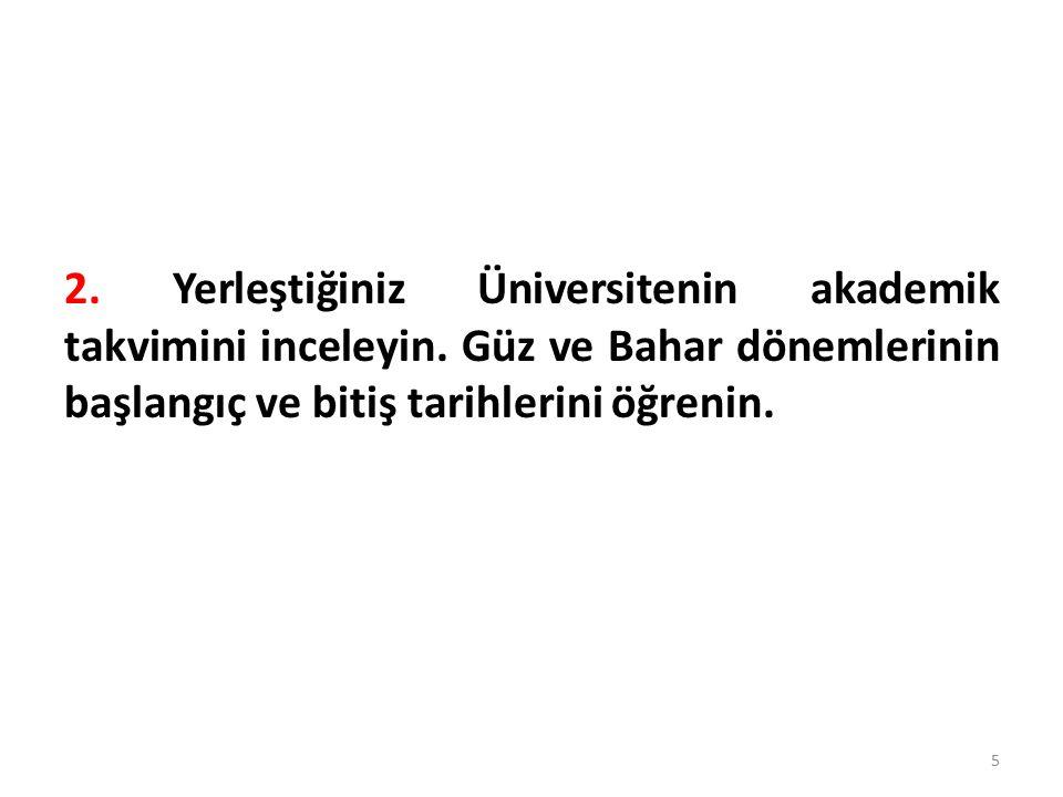 2. Yerleştiğiniz Üniversitenin akademik takvimini inceleyin.