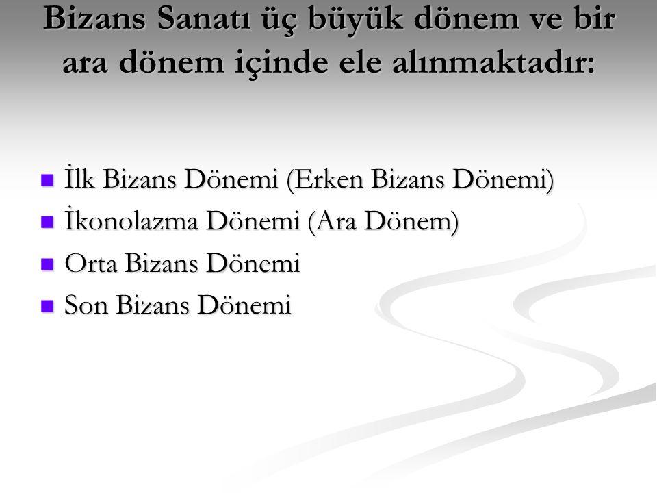 Bizans Sanatı üç büyük dönem ve bir ara dönem içinde ele alınmaktadır: İlk Bizans Dönemi (Erken Bizans Dönemi) İlk Bizans Dönemi (Erken Bizans Dönemi)