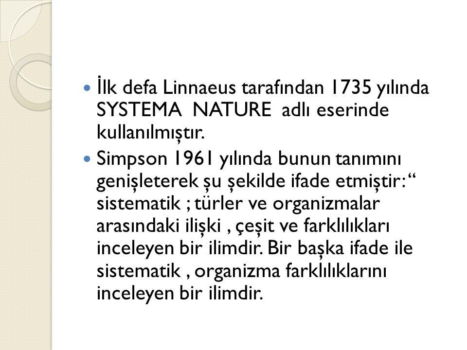 İ lk defa Linnaeus tarafından 1735 yılında SYSTEMA NATURE adlı eserinde kullanılmıştır.