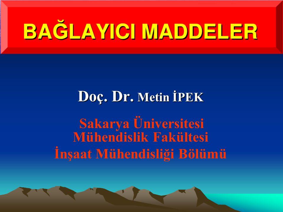 Doç. Dr. Metin İPEK Sakarya Üniversitesi Mühendislik Fakültesi İnşaat Mühendisliği Bölümü