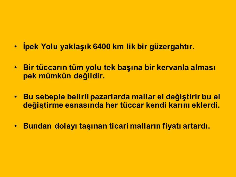 İPEK YOLU Çin den başlayarak Anadolu ve Akdeniz aracılığıyla Avrupa ya kadar uzanan ve dünyaca ünlü ticaret yoludur.