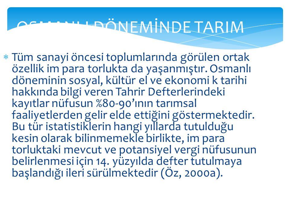 OSMANLI DÖNEMİNDE TARIM  Tüm sanayi öncesi toplumlarında görülen ortak özellik im para torlukta da yaşanmıştır. Osmanlı döneminin sosyal, kültür el v