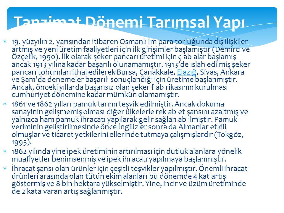 Tanzimat Dönemi Tarımsal Yapı  19. yüzyılın 2. yarısından itibaren Osmanlı İm para torluğunda dış ilişkiler artmış ve yeni üretim faaliyetleri için i