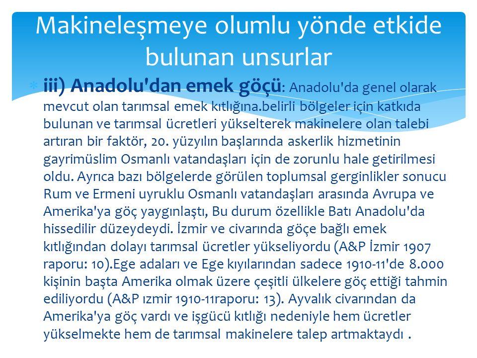  iii) Anadolu'dan emek göçü : Anadolu'da genel olarak mevcut olan tarımsal emek kıtlığına.belirli bölgeler için katkıda bulunan ve tarımsal ücretleri