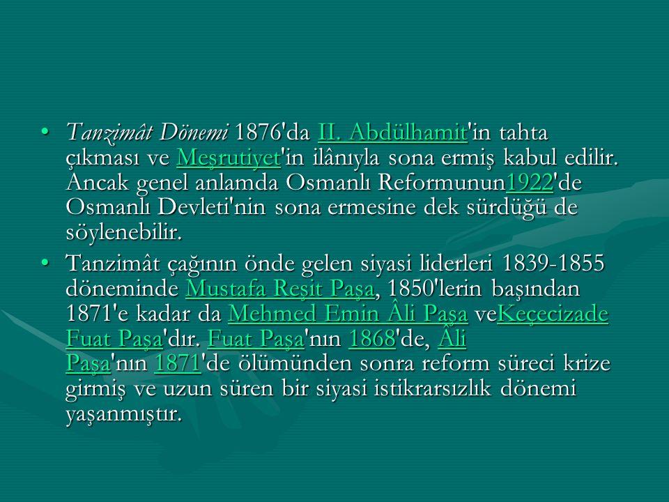 Tanzimât Dönemi 1876'da II. Abdülhamit'in tahta çıkması ve Meşrutiyet'in ilânıyla sona ermiş kabul edilir. Ancak genel anlamda Osmanlı Reformunun1922'