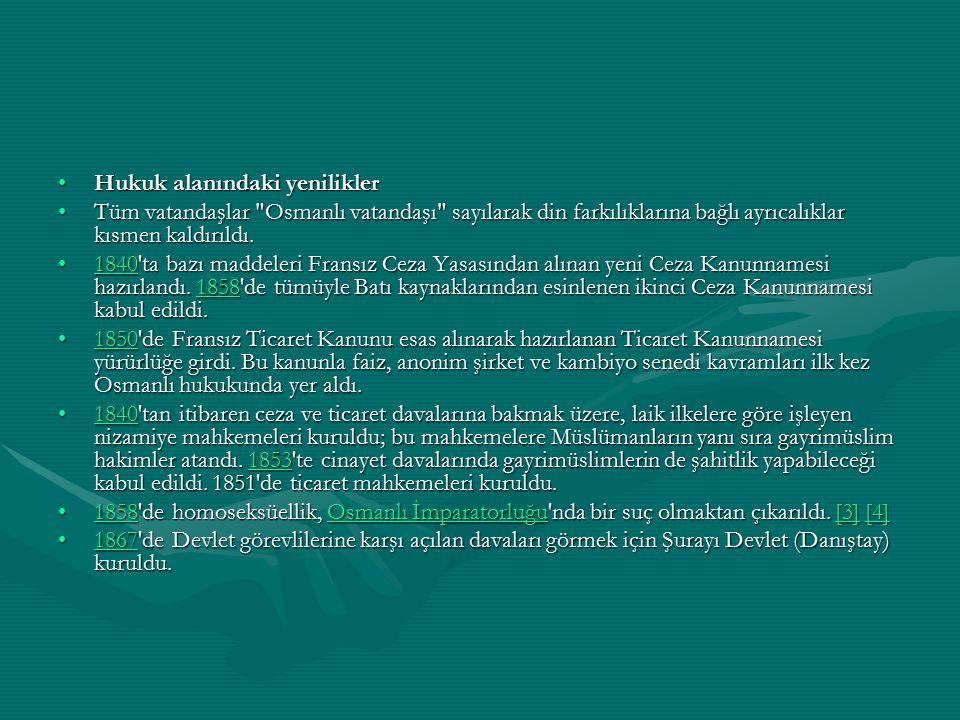 Hukuk alanındaki yeniliklerHukuk alanındaki yenilikler Tüm vatandaşlar Osmanlı vatandaşı sayılarak din farkılıklarına bağlı ayrıcalıklar kısmen kaldırıldı.Tüm vatandaşlar Osmanlı vatandaşı sayılarak din farkılıklarına bağlı ayrıcalıklar kısmen kaldırıldı.