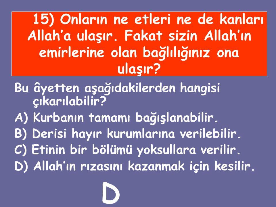 15) Onların ne etleri ne de kanları Allah'a ulaşır. Fakat sizin Allah'ın emirlerine olan bağlılığınız ona ulaşır? Bu âyetten aşağıdakilerden hangisi ç