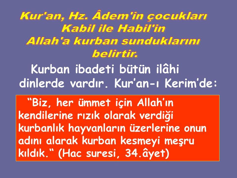 """Kurban ibadeti bütün ilâhi dinlerde vardır. Kur'an-ı Kerim'de: """"Biz, her ümmet için Allah'ın kendilerine rızık olarak verdiği kurbanlık hayvanların üz"""