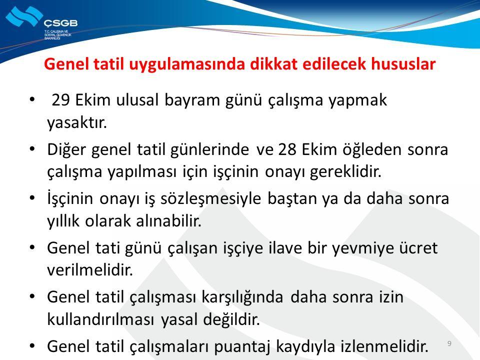 9 Genel tatil uygulamasında dikkat edilecek hususlar 29 Ekim ulusal bayram günü çalışma yapmak yasaktır.