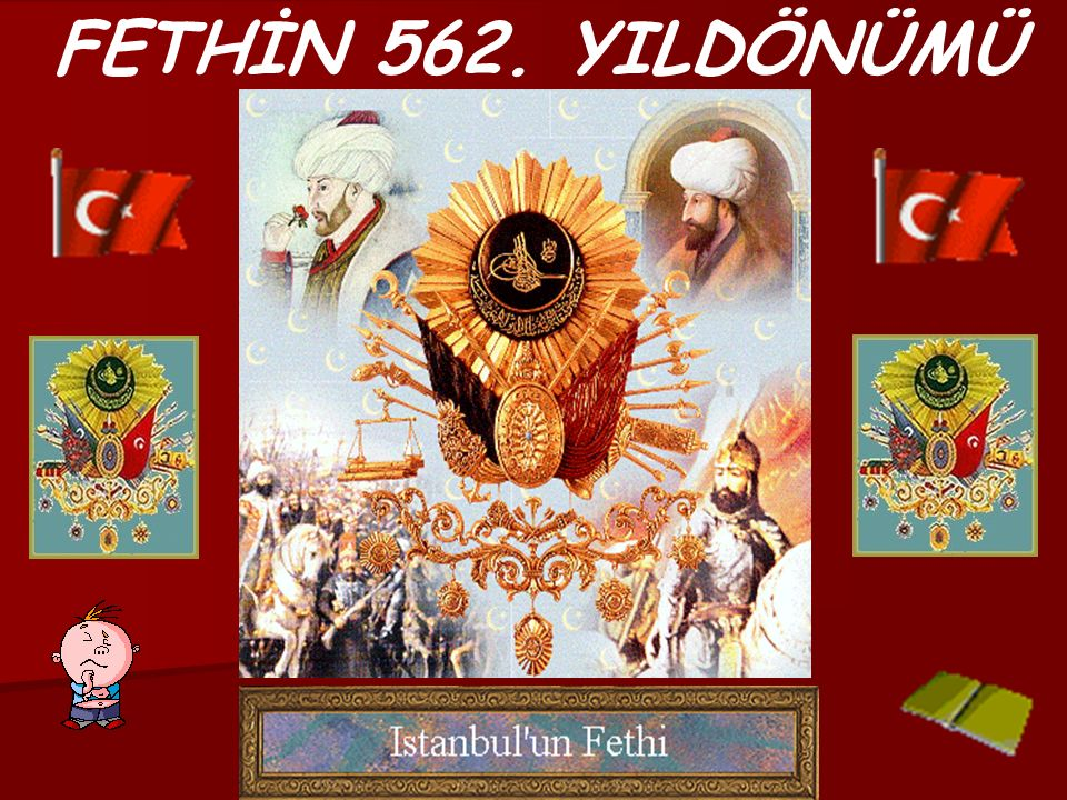 İSTANBUL'UN FETHİ TÜRK, İSLAM ve DÜNYA TARİHİ AÇISINDAN BÜYÜK ve ÖNEMLİ BİR OLAYDIR