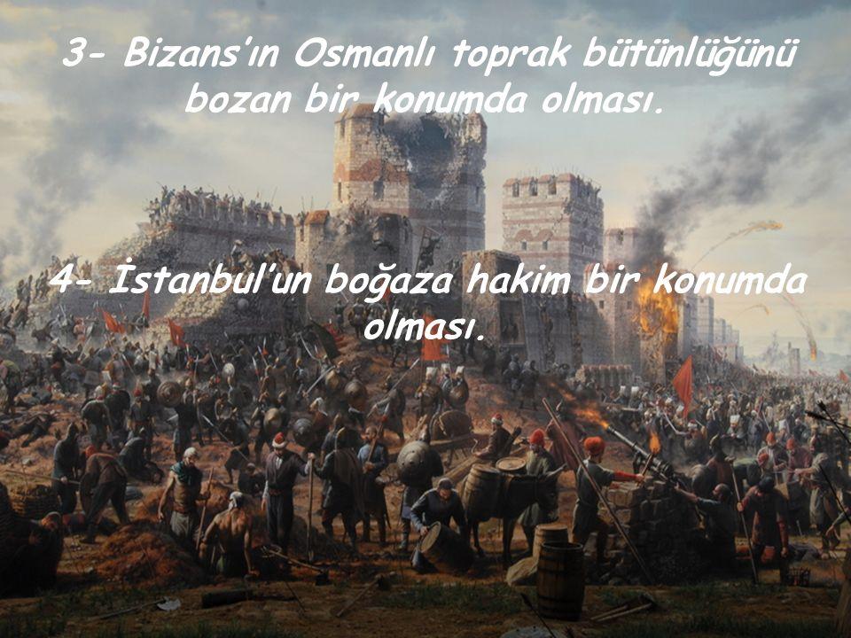 3- Bizans'ın Osmanlı toprak bütünlüğünü bozan bir konumda olması.