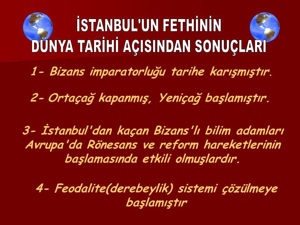1- Bizans imparatorluğu tarihe karışmıştır. 2- Ortaçağ kapanmış, Yeniçağ başlamıştır.