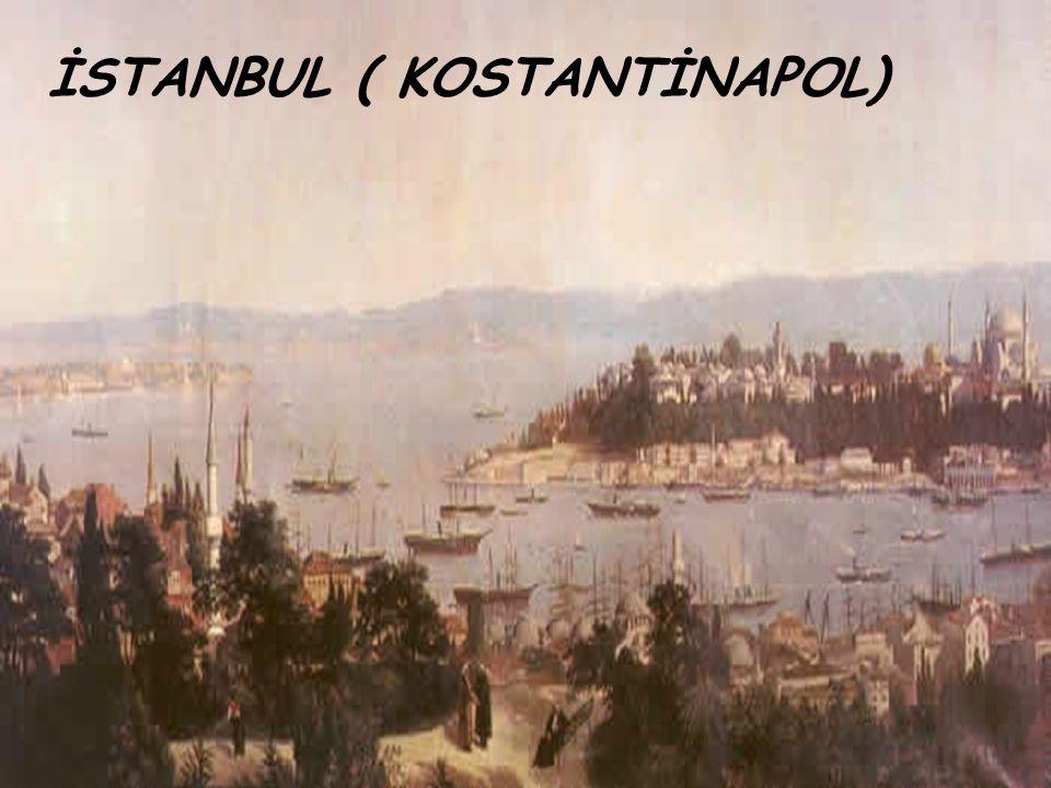 İSTANBUL ( KOSTANTİNAPOL)