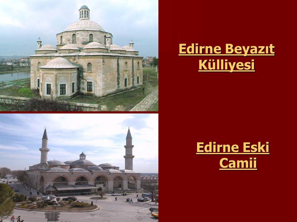 Edirne Beyazıt Külliyesi Edirne Eski Camii