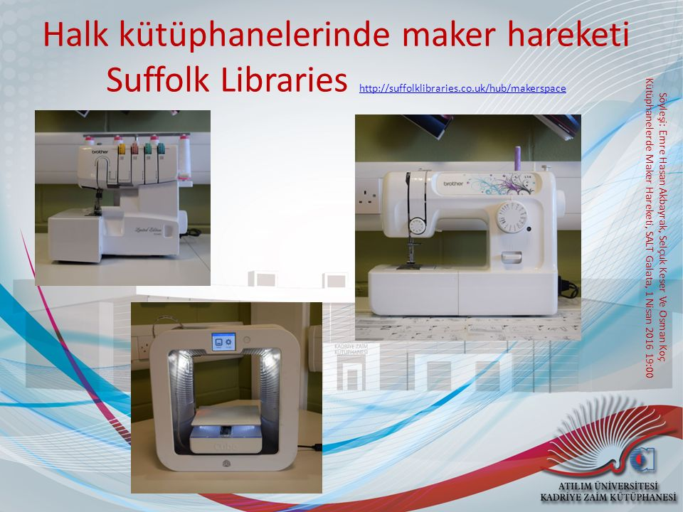 Söyleşi: Emre Hasan Akbayrak, Selçuk Keser Ve Osman Koç Kütüphanelerde Maker Hareketi, SALT Galata, 1 Nisan 2016 19:00 Halk kütüphanelerinde maker hareketi Suffolk Libraries http://suffolklibraries.co.uk/hub/makerspace http://suffolklibraries.co.uk/hub/makerspace