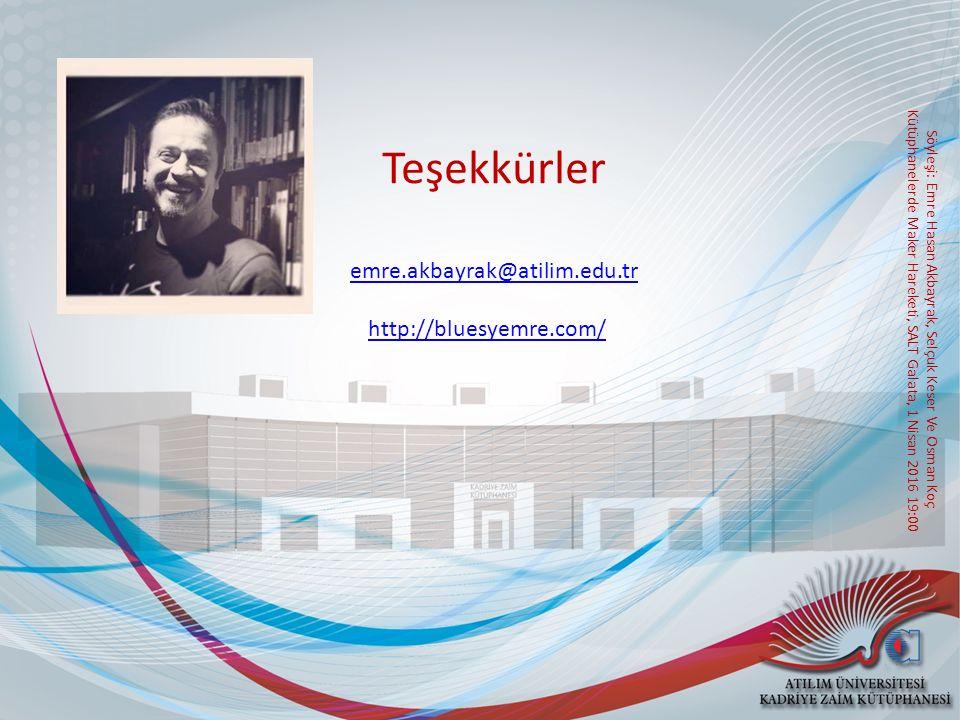 Söyleşi: Emre Hasan Akbayrak, Selçuk Keser Ve Osman Koç Kütüphanelerde Maker Hareketi, SALT Galata, 1 Nisan 2016 19:00 Teşekkürler emre.akbayrak@atilim.edu.tr http://bluesyemre.com/