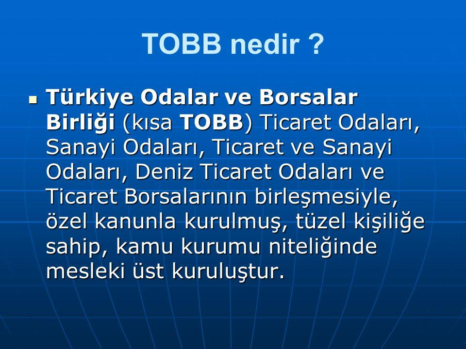 >> Türkiye Odalar ve Borsalar Birliği in iskeletini oluşturan Oda ve Borsaların sayısı 365 e ulaşmıştır.