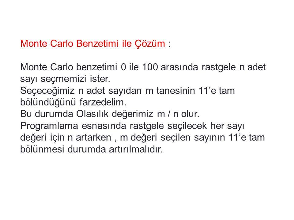 Monte Carlo Benzetimi ile Çözüm : Monte Carlo benzetimi 0 ile 100 arasında rastgele n adet sayı seçmemizi ister. Seçeceğimiz n adet sayıdan m tanesini