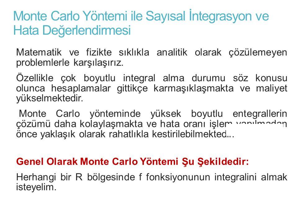 Monte Carlo Yöntemi ile Sayısal İntegrasyon ve Hata Değerlendirmesi Matematik ve fizikte sıklıkla analitik olarak çözülemeyen problemlerle karşılaşırı