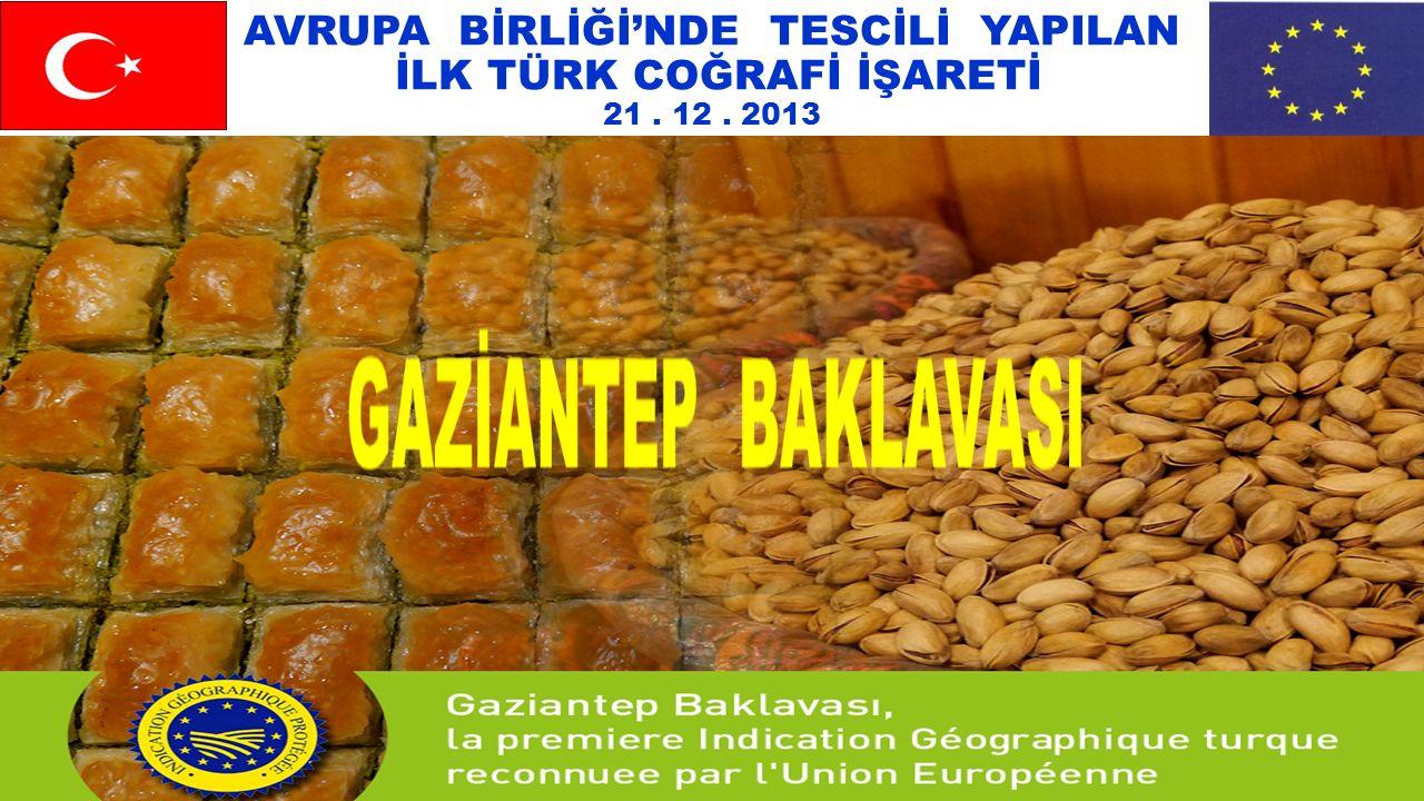 AVRUPA BİRLİĞİ'NDE TESCİLİ YAPILAN İLK TÜRK COĞRAFİ İŞARETİ 21. 12. 2013