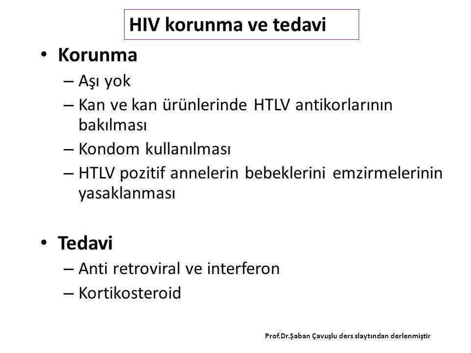 Korunma – Aşı yok – Kan ve kan ürünlerinde HTLV antikorlarının bakılması – Kondom kullanılması – HTLV pozitif annelerin bebeklerini emzirmelerinin yasaklanması Tedavi – Anti retroviral ve interferon – Kortikosteroid HIV korunma ve tedavi Prof.Dr.Şaban Çavuşlu ders slaytından derlenmiştir