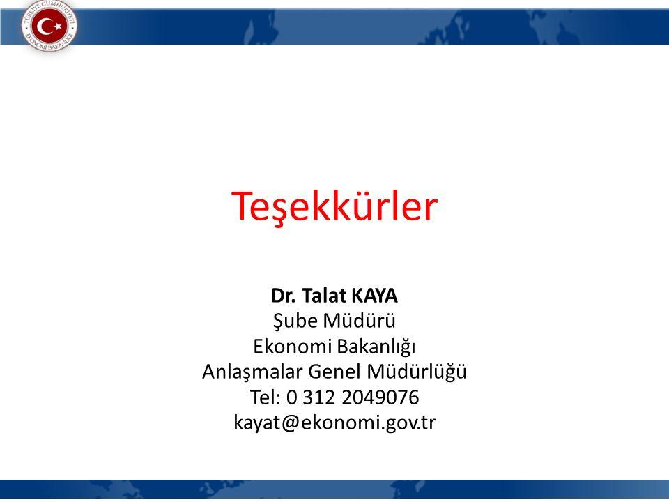 Teşekkürler Dr. Talat KAYA Şube Müdürü Ekonomi Bakanlığı Anlaşmalar Genel Müdürlüğü Tel: 0 312 2049076 kayat@ekonomi.gov.tr