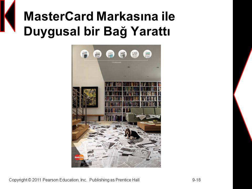 MasterCard Markasına ile Duygusal bir Bağ Yarattı Copyright © 2011 Pearson Education, Inc. Publishing as Prentice Hall 9-18