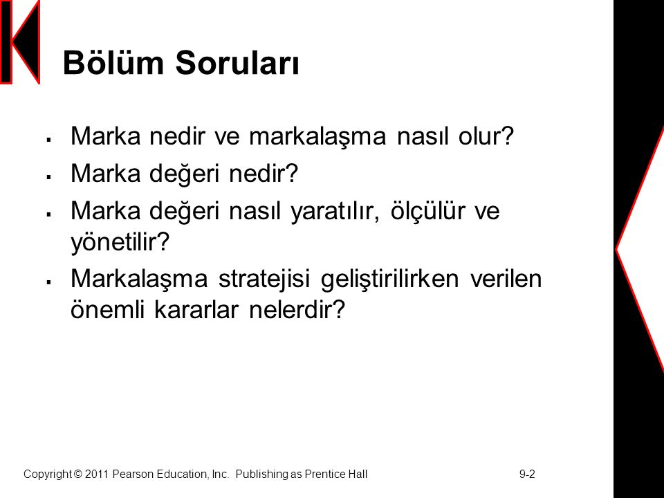 Copyright © 2011 Pearson Education, Inc. Publishing as Prentice Hall 9-2 Bölüm Soruları  Marka nedir ve markalaşma nasıl olur?  Marka değeri nedir?