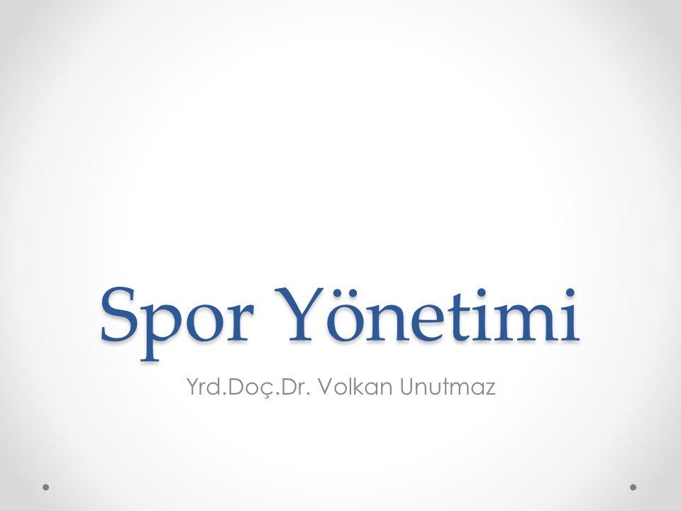 Spor Yönetimi Yrd.Doç.Dr. Volkan Unutmaz