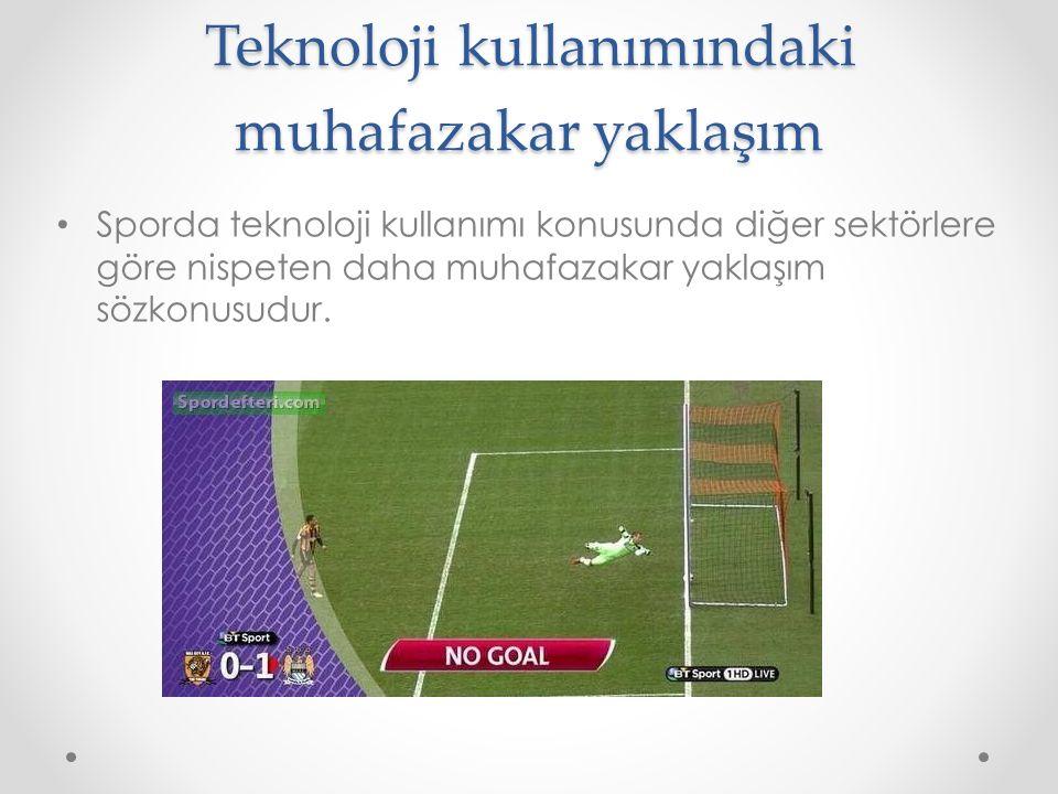 Teknoloji kullanımındaki muhafazakar yaklaşım Sporda teknoloji kullanımı konusunda diğer sektörlere göre nispeten daha muhafazakar yaklaşım sözkonusud