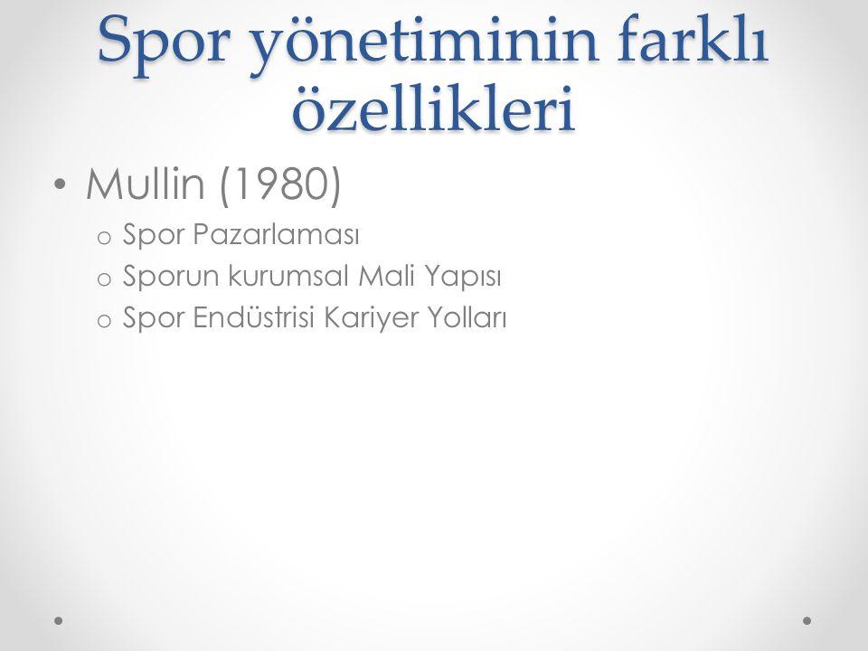 Spor yönetiminin farklı özellikleri Mullin (1980) o Spor Pazarlaması o Sporun kurumsal Mali Yapısı o Spor Endüstrisi Kariyer Yolları